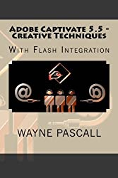 Adobe Captivate 5.5 - Creative Techniques: With Flash Integration by Wayne Pascall (2011-12-02)