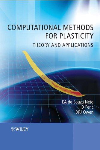Computational Methods for Plasticity: Theory and Applications (Numerische Methoden Für Maschinenbau)