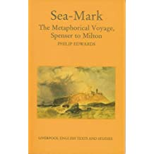 Sea Mark: The Metaphorical Voyage, Spenser to Milton (Liverpool English Texts and Studies) by Philip Edwards (1997-07-25)
