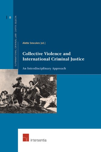 Collective Violence and International Criminal Justice: An Interdisciplinary Approach (Series Supernational Criminal Law: Capita Selecta) (Supranational Criminal Law)