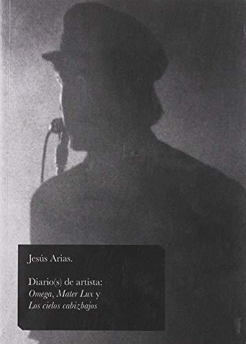 Diario(s) de artista: Omega, Mater Lux y Los cielos cabizbajos (Centro de Cultura Contemporánea) por Jesús (1963-2015) Arias