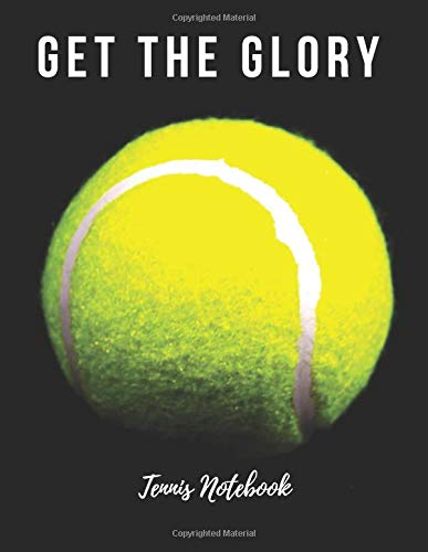 Tennis Notebook: Get The Glory, Motivational Notebook, Composition Notebook, Log Book, Diary for Athletes (8.5 x 11 inches, 110 Pages, College Ruled Paper)
