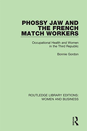 Free Online Books Phossy Jaw and the French Match Workers: Occupational Health and Women In the Third Republic (Routledge Library Editions: Women and Business)