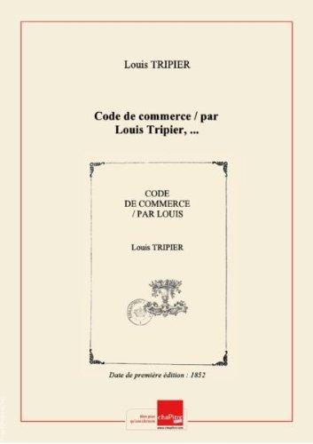 Code de commerce / par Louis Tripier,... [Edition de 1852] par Louis (1816-1877) Tripier