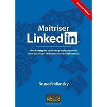 Maitriser Linkedin: Pour développer votre image professionnelle, votre business et l'influence de vos collaborateurs - Seconde édition