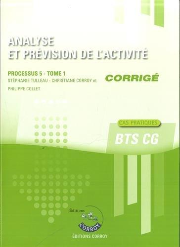 Analyse et prévision de l'activité Processus 5 du BTS CG Tome 1 : Corrigé par Stéphanie Tulleau, Christiane Corroy, Philippe Collet