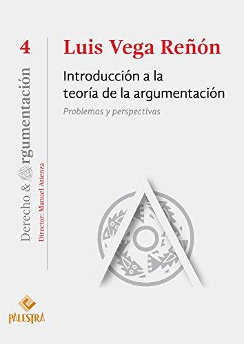 Introducción a la teoría de la argumentación: Problemas y perspectivas (Derecho & Argumentación nº 4)