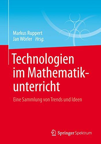 Technologien im Mathematikunterricht: Eine Sammlung von Trends und Ideen