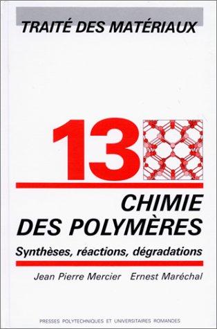 Traité des matériaux, tome 13 : Chimie des polymères. Synthèses, réactions, dégradations par Jean-Pierre Mercier