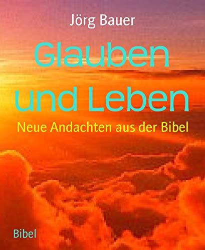 Glauben und Leben: Neue Andachten aus der Bibel