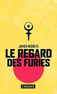 Le regard des furies par Javier Negrete