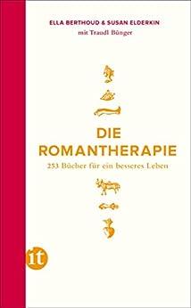 Die Romantherapie: 253 Bücher für ein besseres Leben (insel taschenbuch) von [Berthoud, Ella, Elderkin, Susan]