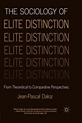 The Sociology of Elite Distinction: From Theoretical to Comparative Perspectives by J. Daloz (2012-05-15)