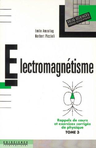 Rappels de cours et exercices corrigs de physique, tome 3 : lectromagntisme