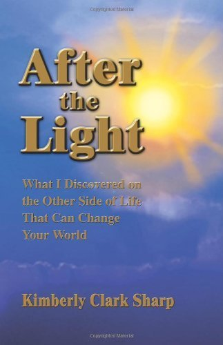 AFTER THE LIGHT: What I Discovered on the Other Side of Life That Can Change Your World by Kimberly Clark Sharp (2003) Paperback