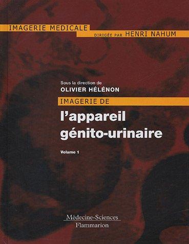 Imagerie de l'appareil génito-urinaire 2 Volumes : Appareil urinaire, apparail génital masculin