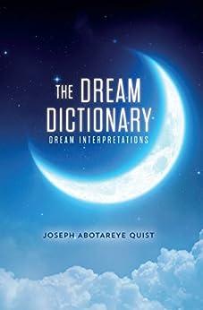 Joseph Abotareye Quist - The Dream Dictionary: Dream Interpretations