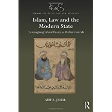Islam, Law and the Modern State: (Re)imagining Liberal Theory in Muslim Contexts (ICLARS Series on Law and Religion)