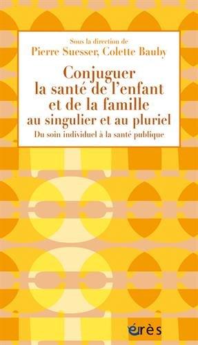 Conjuguer la santé de l'enfant et de la famille au singulier et au pluriel : Du soin individuel à la santé publique