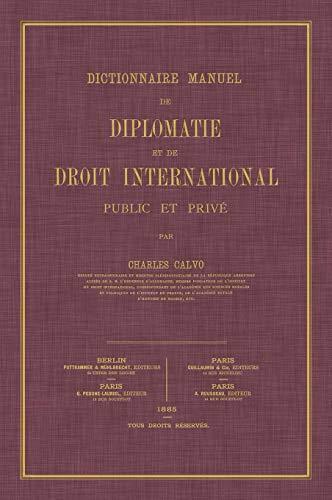 Dictionnaire Manuel de Diplomatie et de Droit International : Public et Prive par Charles Calvo M.D.