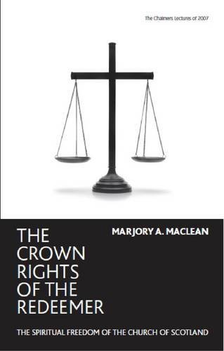 The Crown Rights of the Redeemer: The Spiritual Freedom of the Church of Scotland by Marjory MacLean (2009-05-01)