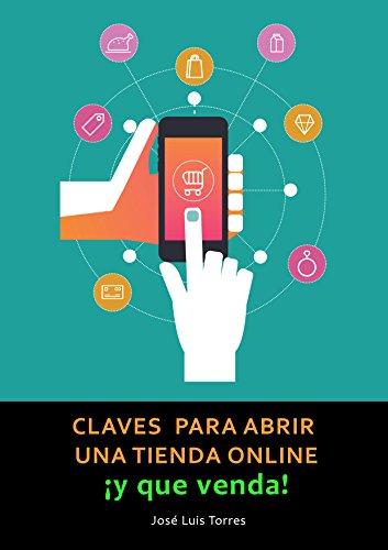 Claves para abrir una tienda online y que venda: Todo lo que necesitas saber sobre e-commerce por Jose Luis Torres