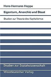 Eigentum, Anarchie und Staat: Studien zur Theorie des Kapitalismus (Studien zur Sozialwissenschaft)