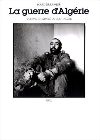 La guerre d'Algérie vue par un appelé du contingent par Marc Garanger