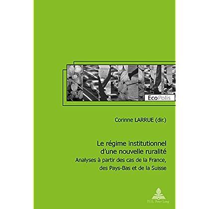 Le régime institutionnel dune nouvelle ruralité: Analyses à partir des cas de la France, des Pays-Bas et de la Suisse (EcoPolis t. 19)