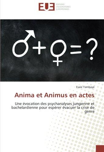 Anima et Animus en actes: Une évocation des psychanalyses jungienne et bachelardienne pour espérer évacuer la crise de genre
