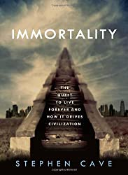 Immortality: The Quest to Live Forever and How It Drives Civilization by Stephen Cave (2012-04-03)
