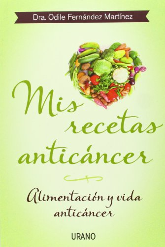 Mis recetas anticancer / My Anticancer Recipes: Alimentacion y vida anticancer par ODILE FERNANDEZ