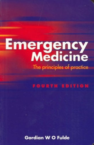 Emergency Medicine: The Principles of Practice por Gordian W. O. Fulde MB BS  FRCS(Edin)  FRACS  FRCS(A&E)  FACEM