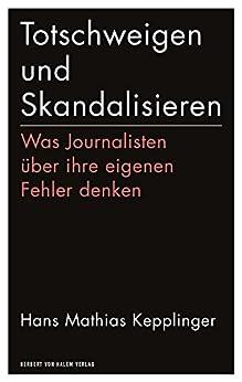Totschweigen und Skandalisieren: Was Journalisten über ihre eigenen Fehler denken (edition medienpraxis 15) von [Kepplinger, Hans Mathias]