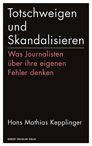 Totschweigen und Skandalisieren: Was Journalisten über ihre eigenen Fehler denken (edition medienpraxis 15)