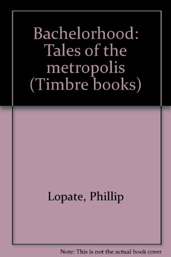Bachelorhood: Tales of the metropolis (Timbre books) par Phillip Lopate