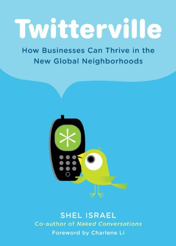 Israel, Shel: Twitterville: How Businesses Can Thrive in the New Global Neighborhoods