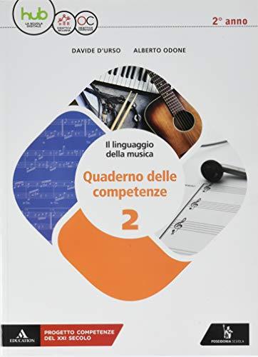 Il linguaggio della musica. con quaderno delle competenze. per le scuole superiori. con ebook. con espansione online: 2