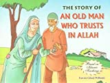 Story of An Old Man Who Trusts in Allah