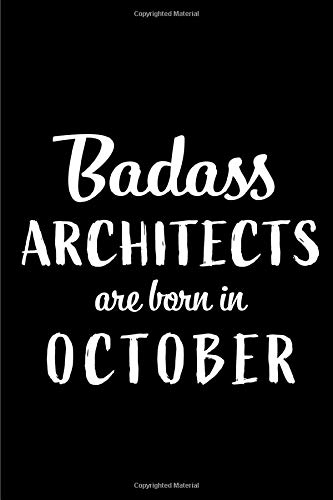 Badass Architects Are Born In October: Blank Line Funny Journal, Notebook or Diary is Perfect Gift for the October Born. Makes an Awesome Birthday Present ( Alternative to B-day Card. )