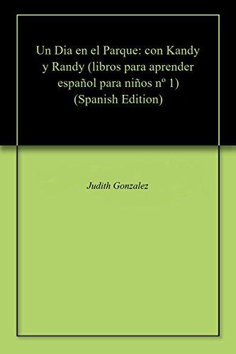 Un Dia en el Parque: con Kandy y Randy (libros para aprender español para niños nº 1) por Judith Gonzalez