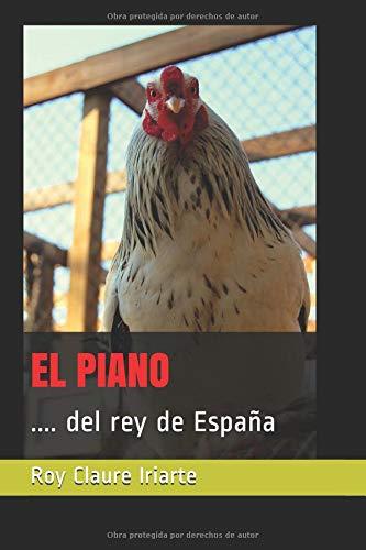 EL PIANO: .... del rey de España por roy claure