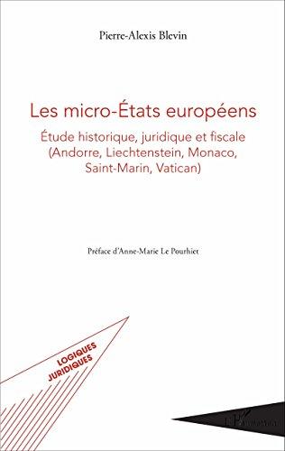 Les micro-États européens: Étude historique, juridique et fiscale - (Andorre, Liechtenstein, Monaco, Saint-Martin, Vatican) (Logiques Juridiques)