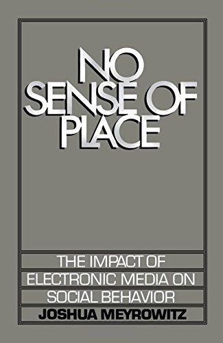 No Sense of Place. The Impact of Electronic Media on Social Behavior