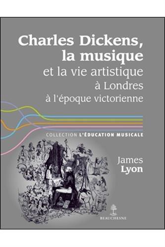 Charles Dickens, la musique et la vie artistique à Londres à l'époque victorienne