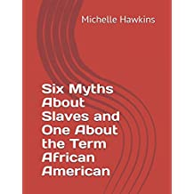 Six Myths About Slaves and One About the Term African American