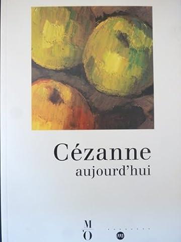 Cézanne d'aujourd'hui. Actes du colloque organisé par le musée d'Orsay 29 et 30 novembre 1995