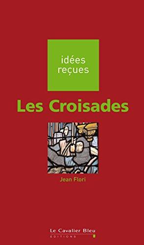 Les Croisades: idées reçues sur les croisades (Idees recues) (French Edition)