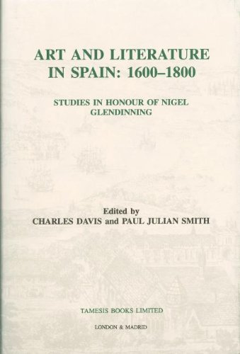 Art and Literature in Spain, 1600-1800: Studies in Honour of Nigel Glendinning (Coleccion Tamesis: Serie A, Monografias)
