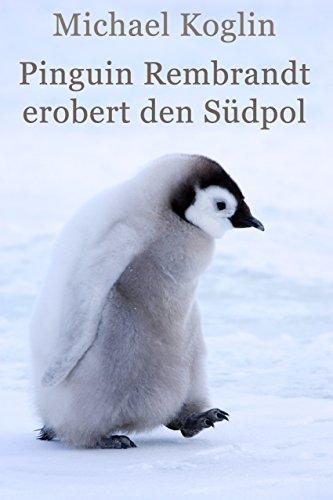 Pinguin Rembrandt erobert den Südpol: Expeditions Abenteuer